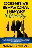 Cognitive Behavioral Therapy in 4 Weeks: How to Overcome Grief, Panic, Fear, Anxiety & Depression.The Life-Changing Workbook to Rewire Your Mind & Master Your Emotions (Master Your Mind, #1) (eBook, ePUB)