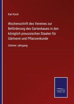 Wochenschrift des Vereines zur Beförderung des Gartenbaues in den königlich preussischen Staaten für Gärtnerei und Pflanzenkunde