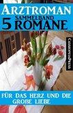 Für das Herz und die große Liebe: Arztroman Sammelband 5 Romane (eBook, ePUB)