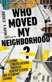 Who Moved My Neighborhood?: Leading Congregations Through Gentrification and Economic Change
