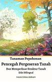 Tanaman Pepohonan Pencegah Pergeseran Tanah Dan Memperkuat Struktur Tanah Edisi Bilingual (eBook, ePUB)