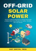 Off-Grid Solar Power The DIY Guide for Beginners to Design and Install a Mobile Solar Power System for Cabins, Vehicles, and Tiny Houses (eBook, ePUB)
