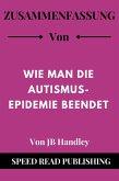 Zusammenfassung Von Wie Man Die Autismus-Epidemie Beendet Von JB Handley (eBook, ePUB)