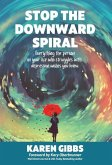 Stop the Downward Spiral: Everything the person in your life who struggles with depression wishes you knew.