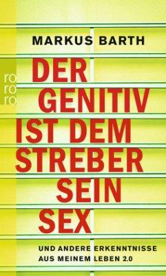 Der Genitiv ist dem Streber sein Sex (Mängelexemplar) - Barth, Markus