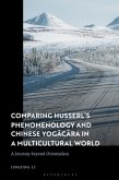 Comparing Husserl's Phenomenology and Chinese Yogacara in a Multicultural World: A Journey Beyond Orientalism