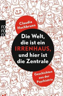 Die Welt, die ist ein Irrenhaus und hier ist die Zentrale (Mängelexemplar) - Hochbrunn, Claudia