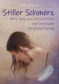 Stiller Schmerz - Mein Weg aus körperlicher und mentaler Vergewaltigung (eBook, ePUB)