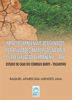 IMPACTOS AMBIENTAIS OCASIONADOS POR ATIVIDADES ANTRÓPICAS NA ÁREA DE PRESERVAÇÃO PERMANENTE - APP (eBook, ePUB) - Lima, Raquel Aparecida Mendes