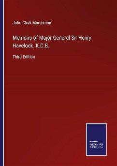 Memoirs of Major-General Sir Henry Havelock. K.C.B.
