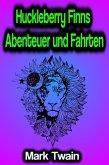 Huckleberry Finns Abenteuer und Fahrten (eBook, ePUB)