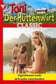 Toni der Hüttenwirt Classic 72 - Heimatroman (eBook, ePUB)