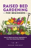 Raised Bed Gardening For Beginners: How to Build and Grow Vegetables in Your Own Raised Bed Garden (eBook, ePUB)