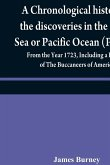 A chronological history of the discoveries in the South Sea or Pacific Ocean (Volume IV); From the Year 1723, Including a History of The Buccaneers of America
