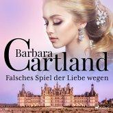 Falsches Spiel der Liebe wegen (Die zeitlose Romansammlung von Barbara Cartland 15) (MP3-Download)