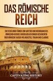 Das Römische Reich: Ein fesselnder Führer zum Aufstieg und Niedergang des Römischen Reiches einschließlich einiger Geschichten über römische Kaiser wie Augustus, Trajan und Claudius (eBook, ePUB)