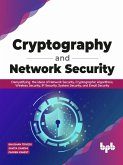 Cryptography and Network Security: Demystifying the ideas of Network Security, Cryptographic Algorithms, Wireless Security, IP Security, System Security, and Email Security (eBook, ePUB)