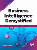 Business Intelligence Demystified: Understand and Clear All Your Doubts and Misconceptions About BI (English Edition) (eBook, ePUB)