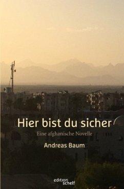 edition schelf / Hier bist du sicher. Eine afghanische Novelle - Baum, Andreas