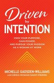 Driven by Intention: Own Your Purpose, Gain Power, and Pursue Your Passion as a Woman at Work