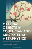 Material Objects in Confucian and Aristotelian Metaphysics: The Inevitability of Hylomorphism