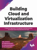 Building Cloud and Virtualization Infrastructure: A Hands-on Approach to Virtualization and Implementation of a Private Cloud Using Real-time Use-cases (English Edition) (eBook, ePUB)
