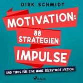 Motivation: 88 Strategien, Impulse und Tipps für eine hohe Selbstmotivation (MP3-Download)