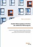 Sozialer Wohnungsbau im Kontext der städtischen Wohnungsnot. Vergleich der historischen und gegenwärtigen Entwicklung sozialer Wohnraumversorgung Deutschlands mit europäischen Nachbarländern und Metropolen