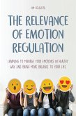 The Relevance of Emotion Regulation Learning To Manage Your Emotions In Healthy Way And Bring More Balance To Your Life (eBook, ePUB)