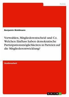 Vorwahlen, Mitgliederentscheid und Co. Welchen Einfluss haben demokratische Partizipationsmöglichkeiten in Parteien auf die Mitgliederentwicklung?