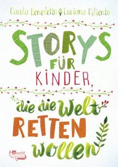 Storys für Kinder, die die Welt retten wollen (Mängelexemplar) - Benedetto, Carola;Ciliento, Luciana