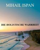 Die holistische Wahrheit (eBook, ePUB)