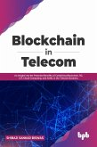 Blockchain in Telecom: An Insight into the Potential Benefits of Combining Blockchain, 5G, IoT, Cloud Computing, and AI/ML in the Telecom Business (English Edition) (eBook, ePUB)