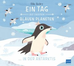 Ein Tag auf unserem blauen Planeten: In der Antarktis (Restauflage) - Bailey, Ella