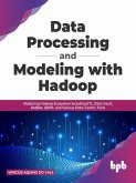 Data Processing and Modeling with Hadoop: Mastering Hadoop Ecosystem Including ETL, Data Vault, DMBok, GDPR, and Various Data-Centric Tools (English Edition) (eBook, ePUB)