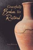 Gracefully Broken, Yet Restored (eBook, ePUB)
