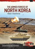 The Armed Forces of North Korea: Volume 1 - Ground Forces