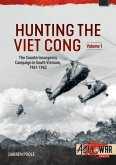 Hunting the Viet Cong: Volume 1 - The Counterinsurgency Campaign in South Vietnam, 1961-1963