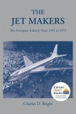 The Jet Makers: The Aerospace Industry from 1945 to 1972