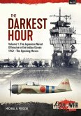 The Darkest Hour: Volume 1 - The Japanese Offensive in the Indian Ocean
