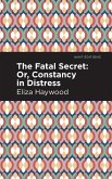 The Fatal Secret: Or, Constancy in Distress