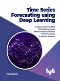 Time Series Forecasting using Deep Learning: Combining PyTorch, RNN, TCN, and Deep Neural Network Models to Provide Production-Ready Prediction Solutions (eBook, ePUB)