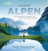 Bildband: Unsere Alpen. Ein einzigartiges Paradies und wie wir es erhalten können. Mit Skirennläufer Felix Neureuther in den Bergen wandern. (eBook, ePUB)
