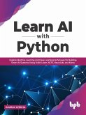 Learn AI with Python: Explore Machine Learning and Deep Learning techniques for Building Smart AI Systems Using Scikit-Learn, NLTK, NeuroLab, and Keras (English Edition) (eBook, ePUB)