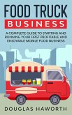 Food Truck Business: A Complete Guide to Starting and Running Your First Profitable and Enjoyable Mobile Food Business (eBook, ePUB)