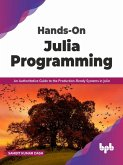 Hands-On Julia Programming: An Authoritative Guide to the Production-Ready Systems in Julia (English Edition) (eBook, ePUB)