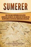 Sumerer: Eine fesselnde Einführung in die antike sumerische Geschichte, die sumerische Mythologie und Mesopotamien zu Zeiten der sumerischen Zivilisation (eBook, ePUB)