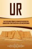 Ur: Ein fesselnder Führer zu einem der wichtigsten sumerischen Stadtstaaten im alten Mesopotamien (eBook, ePUB)