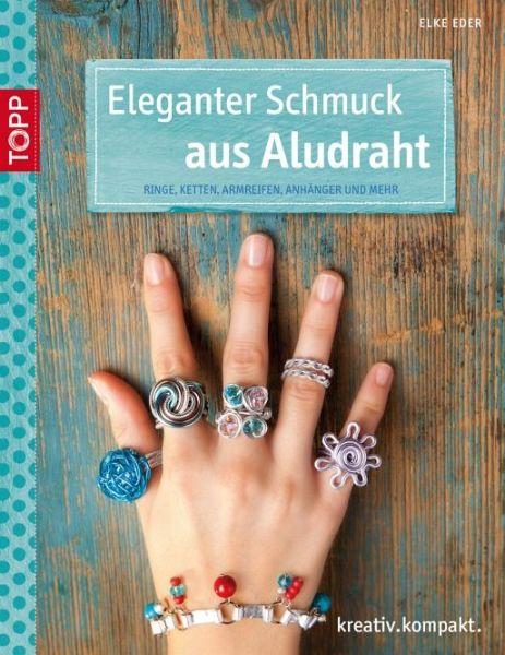 Eleganter Schmuck aus Aludraht von Elke Eder - Buch - bücher.de