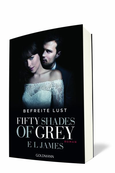 Befreite Lust: Shades Of Grey E. L. James